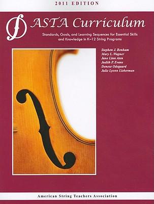 ASTA String Curriculum 2011 By Benham, Stephen J./ Wagner, Mary L./ Aten, Jane Linn/ Evans, Judith P./ Odegaard, Denese
