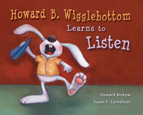 Howard B. Wigglebottom Learns to Listen By Binkow, Howard/ Cornelison, Susan F. (ILT)